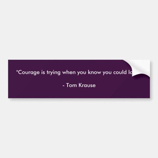 Courage Bumper Sticker