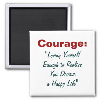 Courage Fridge Magnet about Loving Yourself