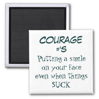 Courage Fridge Magnet: Courage ='s... Square Magnet