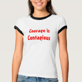Courage is contagious tshirt