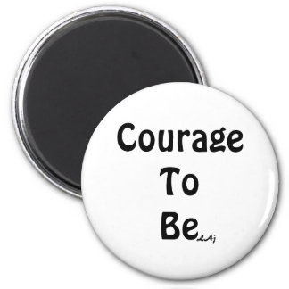 Courage To Be  Black on White Round Magnet