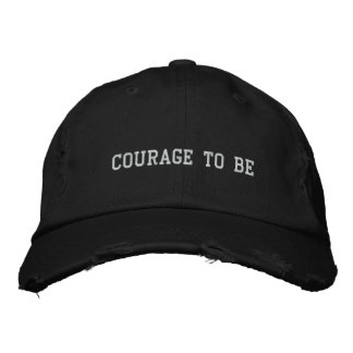 Courage To Be Embroidered Hat