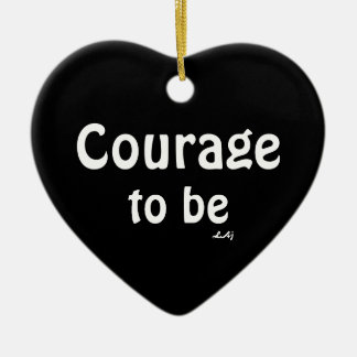 Courage To Be Heart Ornament  White on Black