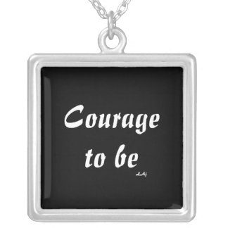 Courage To Be Necklace Square