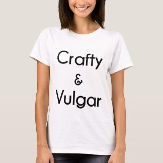 Crafty & Vulgar T-Shirt