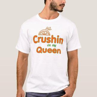 Crushin on my Queen T-Shirt