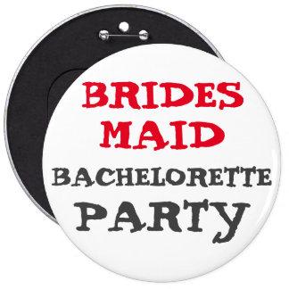 "Custom Bachelorette BRIDESMAID 6"" Button"