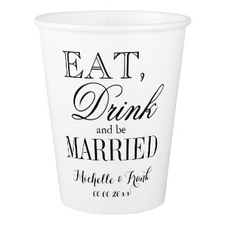 Custom EAT DRINK AND BE MARRIED paper wedding cups