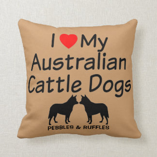 Custom I Love My Two Australian Cattle Dogs Throw Cushion