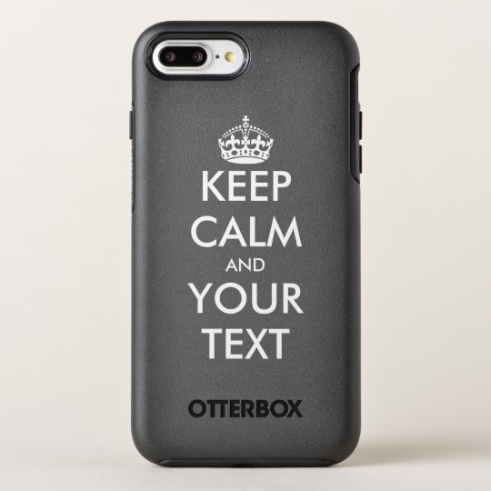 Custom keep calm and make your own funny quote OtterBox symmetry iPhone 8 plus/7 plus case