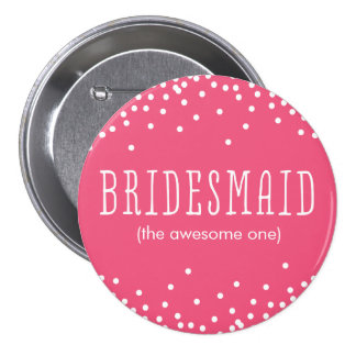 Custom Pink & White Confetti Dot Bridesmaid Button