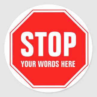 Custom Stop Sign (add your own text) Round Sticker