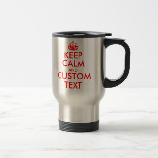 Customisable Keep Calm and your text travel mugs