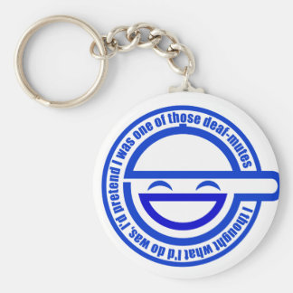 Customize Your Own: I'd pretend deaf-mutes Basic Round Button Key Ring