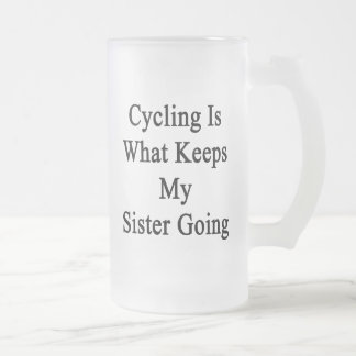 Cycling Is What Keeps My Sister Going 16 Oz Frosted Glass Beer Mug