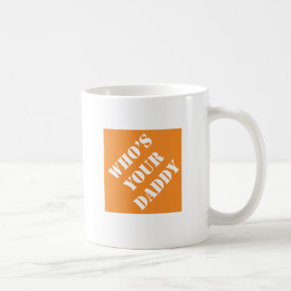 Dadisms Who s Your Daddy Coffee Mugs