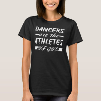 Dancers are athletes of god T-Shirt