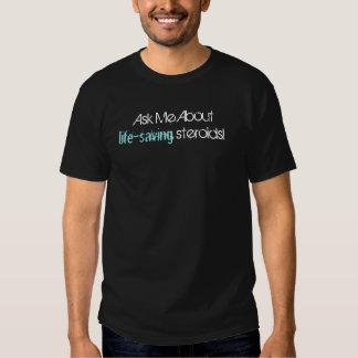 Dark Shirt: Ask me about life-saving steroids Tee Shirt