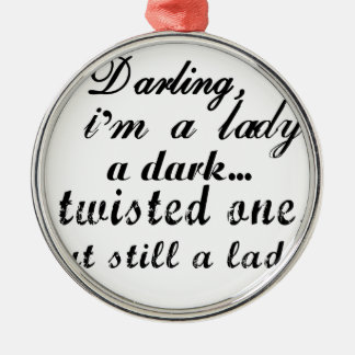 darling i am a lady a dark twisted one Silver-Colored round decoration