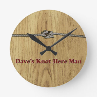 Dave's Knot Here Man - Multi-Products Round Clock
