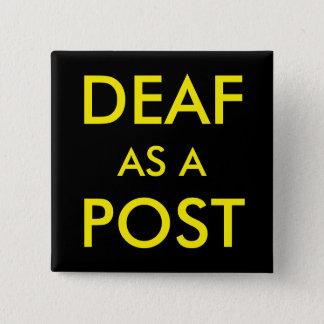 DEAF AS A POST BUTTON