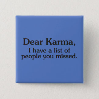 Dear karma I have a list of people you missed 15 Cm Square Badge
