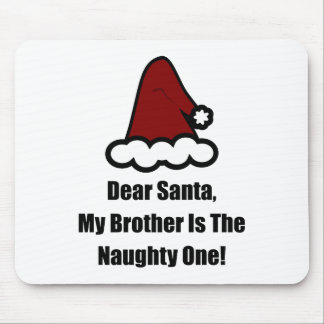 Dear Santa, My Brother Is The Naughty One Mouse Pad