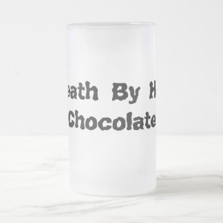 Death By Hot Chocolate 16 Oz Frosted Glass Beer Mug