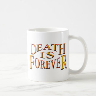 Death is Forever Coffee Mugs