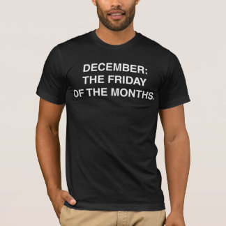 December: The Friday of the Months T-Shirt