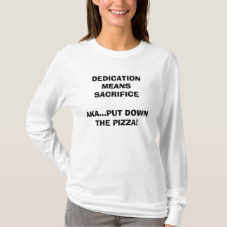 DEDICATION MEANS SACRIFICE  AKA...PUT DOWN THE PI. T-Shirt