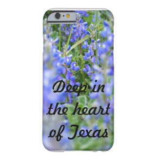 """""""Deep in the heart of Texas"""" bluebonnet phone case Barely There iPhone 6 Case"""