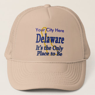Delaware  It's the Only Place to Be Trucker Hat
