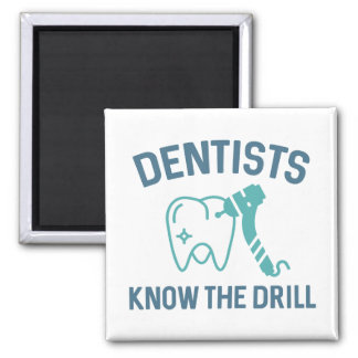 Dentists Know The Drill Square Magnet