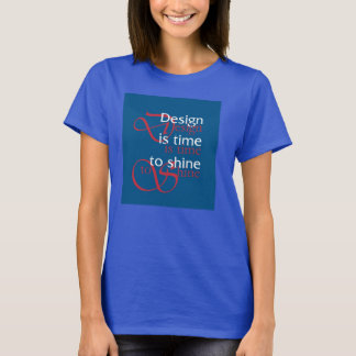 Design its time to shine Blue T-Shirt