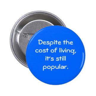 """Despite the cost of living"" Butto Button"