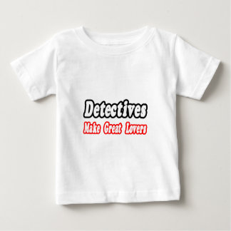 Detectives Make Great Lovers Baby T-Shirt