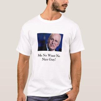 Dick Cheney Ain't No Nice Guy T-Shirt