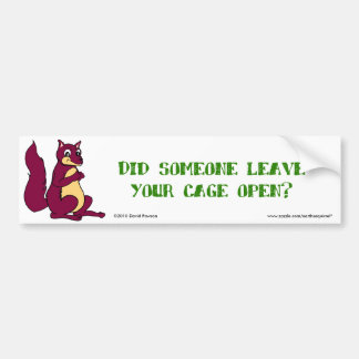 Did someone leave your cage open? bumper sticker