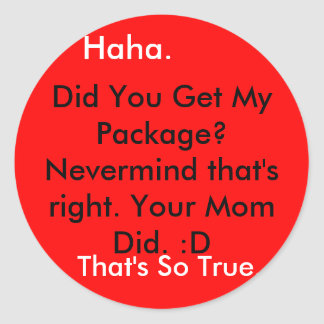 Did You Get My Package? Nevermind that's right.... Classic Round Sticker