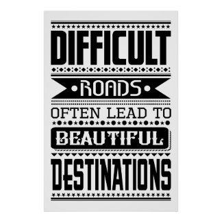 Difficult roads lead to beautiful destinations poster