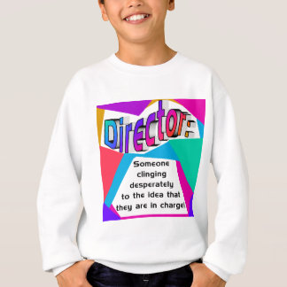Director In charge? Sweatshirt