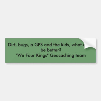 Dirt, bugs, a GPS and the kids, what could be b... Bumper Sticker