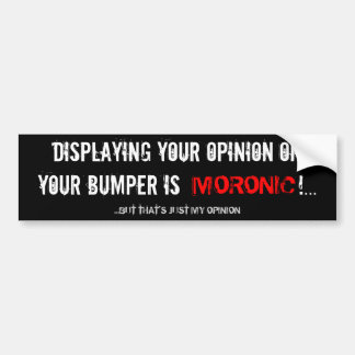 Displaying your opinion Bumper Sticker