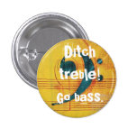 Ditch treble! Go bass. 3 Cm Round Badge