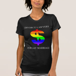 Divorce Lawyers for Gay Marriage T-shirt