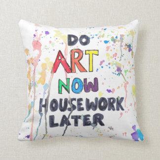 Do Art Now, Housework Later Cushion