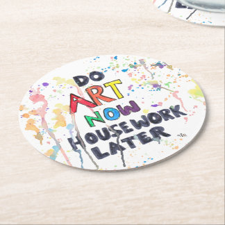 Do Art Now, Housework Later Round Paper Coaster