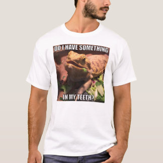 Do I Have Something In My Teeth? T-Shirt