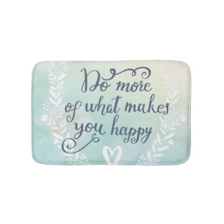 Do More Of What Makes You Happy Bath Mat